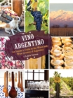 Vino Argentino : An Insider's Guide to the Wines and Wine Country of Argentina - eBook