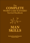 The Complete Worst-Case Scenario Survival Handbook: Man Skills - eBook