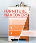 Furniture Makeovers : Simple Techniques for Transforming Furniture with Paint, Stains, Paper - Book