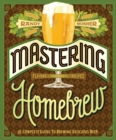 Mastering Home Brew : The Complete Guide to Brewing Delicious Beer - Book
