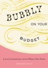 Bubbly on Your Budget : Live Luxuriously with What You Have - eBook