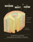 The Where, the Why, and the How : 75 Artists Illustrate Wondrous Mysteries of Science - eBook