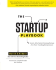 The Startup Playbook : Secrets of the Fastest-Growing Startups from their Founding Entrepreneurs - eBook