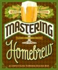Mastering Homebrew : The Complete Guide to Brewing Delicious Beer - eBook