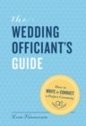The Wedding Officiant's Guide : How to Write and Conduct a Perfect Ceremony - eBook