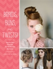 Braids, Buns, and Twists! : Step-by-Step Tutorials for 82 Fabulous Hairstyles - eBook