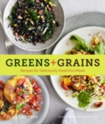 Greens + Grains : Recipes for Deliciously Healthful Meals - eBook