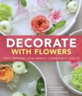 Decorate With Flowers : Creative Arrangements * Styling Inspiration * Container Projects * Design Tips - eBook