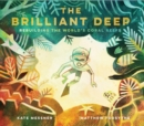 The Brilliant Deep : Rebuilding the World's Coral Reefs - Book
