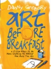 Art Before Breakfast : A Zillion Ways to be More Creative No Matter How Busy You Are - Book