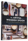 The Artful Wooden Spoon : How to Make Exquisite Keepsakes for the Kitchen - Book