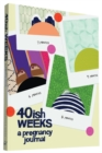 40ish Weeks : A Pregnancy Journal - Book
