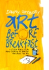 Art Before Breakfast : A Zillion Ways to be More Creative No Matter How Busy You Are - eBook