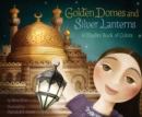 Golden Domes and Silver Lanterns : A Muslim Book of Colors - Book