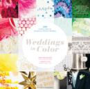 Weddings in Color : 500 Creative Ideas for Designing a Modern Wedding - eBook