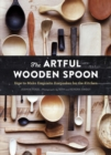 The Artful Wooden Spoon : How to Make Exquisite Keepsakes for the Kitchen - eBook
