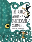 The Truth About My Unbelievable Summer . . . - Book