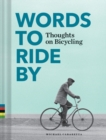 Words to Ride By : Thoughts on Bicycling - Book