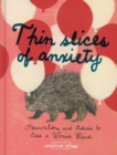 Thin Slices of Anxiety : Observations and Advice to Ease a Worried Mind - Book