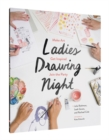 Ladies Drawing Night : Make Art, Get Inspired, Join the Party - Book