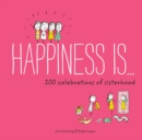 Happiness Is . . . 200 Celebrations of Sisterhood - eBook