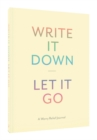 Write It Down, Let It Go : A Worry Relief Journal - Book