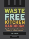 Waste-Free Kitchen Handbook : A Guide to Eating Well and Saving Money By Wasting Less Food - eBook