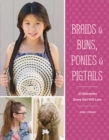 Braids & Buns, Ponies & Pigtails : 50 Hairstyles Every Girl Will Love - eBook