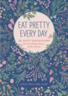 Eat Pretty Every Day : 365 Daily Inspirations for Nourishing Beauty, Inside and Out - eBook