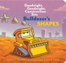 Bulldozer's Shapes: Goodnight, Goodnight, Construction Site - Book