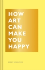 How Art Can Make You Happy - Book
