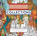 Fantastic Collections : A Coloring Book of Amazing Things Real and Imagined - Book