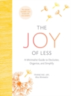 The Joy of Less : A Minimalist Guide to Declutter, Organize, and Simplify - Book