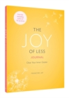 The Joy of Less Journal : Clear Your Inner Clutter - Book