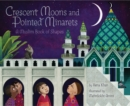 Crescent Moons and Pointed Minarets : A Muslim Book of Shapes - Book