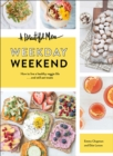 A Beautiful Mess Weekday Weekend : How to live a healthy veggie life . . . and still eat treats - eBook