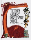 The Truth About My Unbelievable School . . . - Book