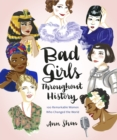 Bad Girls Throughout History : 100 Remarkable Women Who Changed the World - eBook