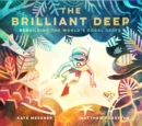 The Brilliant Deep : Rebuilding the World's Coral Reefs: The Story of Ken Nedimyer and the Coral Restoration Foundation - eBook