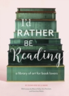 I'd Rather Be Reading : A Library of Art for Book Lovers - eBook