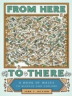 From Here to There : A Book of Mazes to Wander and Explore - Book