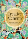 Creative Alchemy : Meditations, Rituals, and Experiments to Free Your Inner Magic - Book