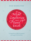 An Atlas of Countries that Don't Exist : A Compendium of Fifty Unrecognized and Largely Unnoticed States - eBook