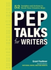 Pep Talks for Writers : 52 Insights and Actions to Boost Your Creative Mojo - eBook