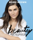 Bobbi Brown Beauty from the Inside Out : Makeup * Wellness * Confidence - eBook