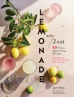 Lemonade with Zest : 40 Thirst-Quenching Recipes - Book