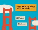 This Bridge Will Not Be Gray : Revised edition with updated back matter - Book