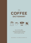 The Coffee Dictionary : An A-Z of coffee, from growing & roasting to brewing & tasting - eBook