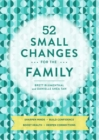 52 Small Changes for the Family : Build Confidence * Deepen Connections * Get Healthy * Increase Intelligence - eBook