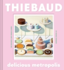 Delicious Metropolis : The Desserts and Urban Scenes of Wayne Thiebaud - Book